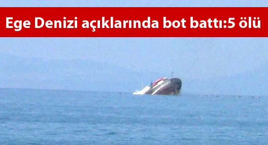 Ege Denizi Açıklarında Bot Battı