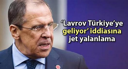 'Lavrov Türkiye'ye geliyor' iddiasına Ankara'dan jet yalanlama