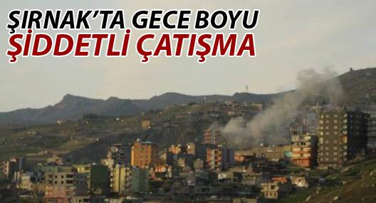 Şırnak'ta gece boyu şiddetli çatışma
