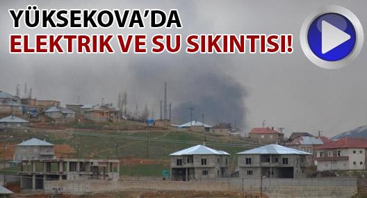 Yüksekova'da elektrik ve su sıkıntısı baş gösterdi
