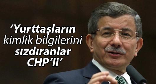 Davutoğlu:Yurttaşların kimlik bilgilerini sızdıranlar CHP'li