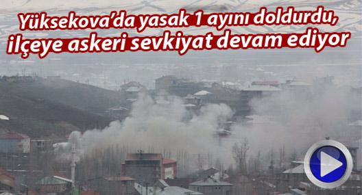 Yüksekova'da yasak 1 ayını doldurdu, ilçeye askeri sevkiyat devam ediyor