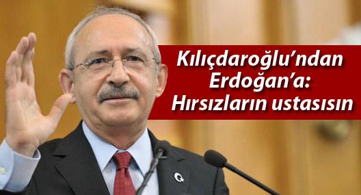 Kılıçdaroğlu'ndan Erdoğan'a: Hırsızların ustasısın