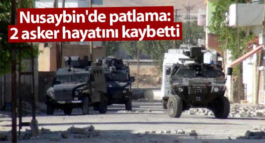 Nusaybin'de patlama: 2 asker hayatını kaybetti, 2 yaralı