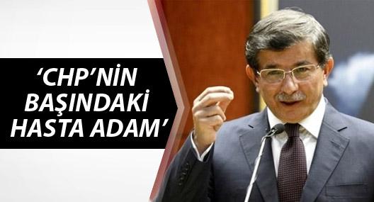 Davutoğlu: CHP'nin başındaki hasta adam