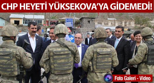 CHP heyeti Yüksekova'ya gidemedi!