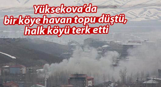 Yüksekova'da bir köye havan topu düştü, halk köyü terk etti