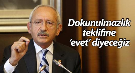 Kılıçdaroğlu: Dokunulmazlık teklifine 'evet' diyeceğiz