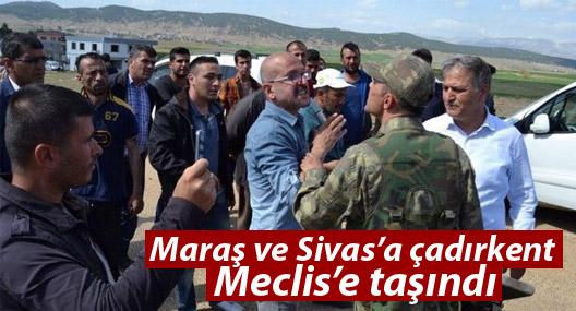 Maraş ve Sivas'a çadırkent Meclis'e taşındı