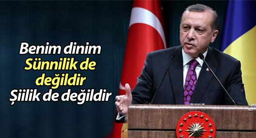 """Erdoğan: """"Benim dinim Sünnilik de değildir Şiilik de değildir"""""""