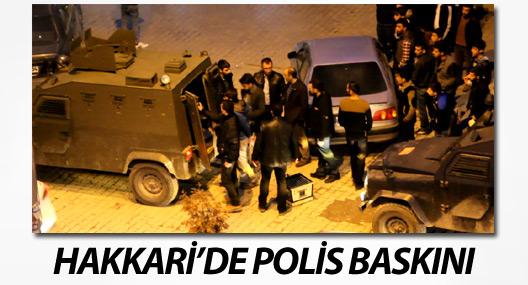 Hakkari'de polis baskını