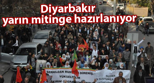 Diyarbakır yarın mitinge hazırlanıyor