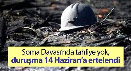 Soma Davası'nda tahliye yok, duruşma 14 Haziran'a ertelendi
