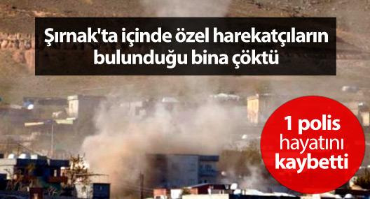 Şırnak'ta patlama: 1 polis hayatını kaybetti
