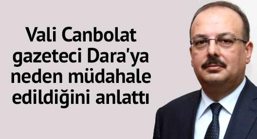 Vali Canbolat, gazeteci Dara'ya neden müdahale edildiğini anlattı