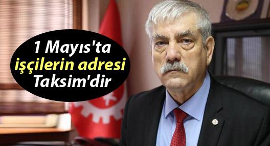 Kani Beko: 1 Mayıs'ta işçilerin adresi Taksim'dir