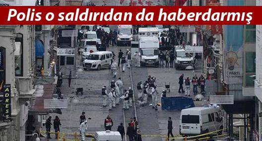 Polis İstiklal'deki saldırıdan da haberdarmış