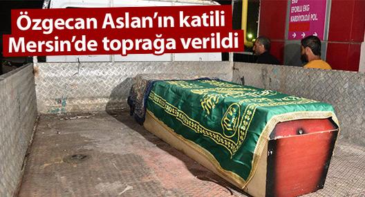 Özgecan'ın katili Mersin'de toprağa verildi