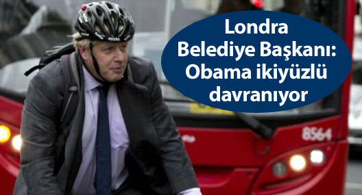 Londra Belediye Başkanı: Obama ikiyüzlü davranıyor