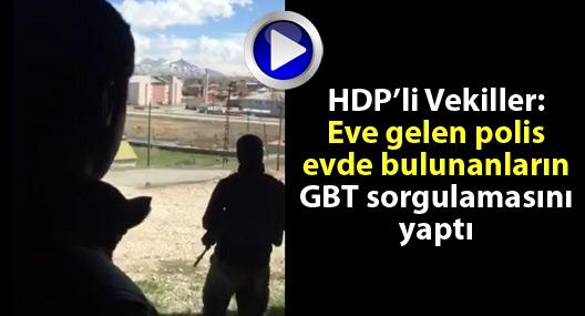 HDP'li vekiller: Eve gelen polis evde bulunanların GBT sorgulamasını yaptı