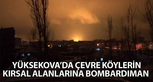 Yüksekova'da çevre köylerin kırsal alanlarına bombardıman
