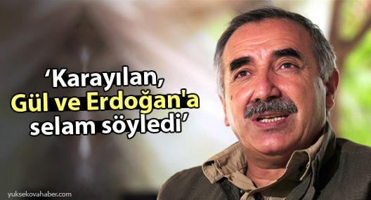 'Karayılan, Gül ve Erdoğan'a selam söyledi'