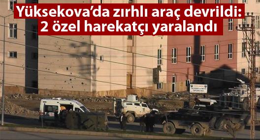 Yüksekova'da zırhlı araç devrildi: 2 özel harekatçı yaralandı