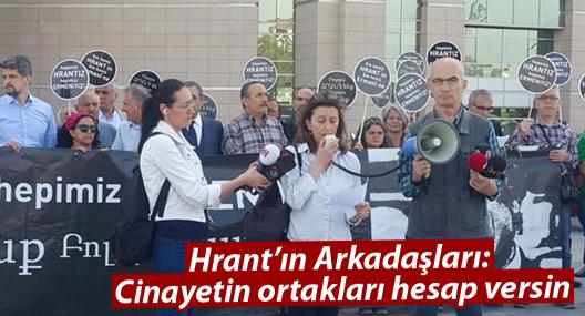 Hrant'ın Arkadaşları: Cinayete her kim ortak olmuşsa hesap versin