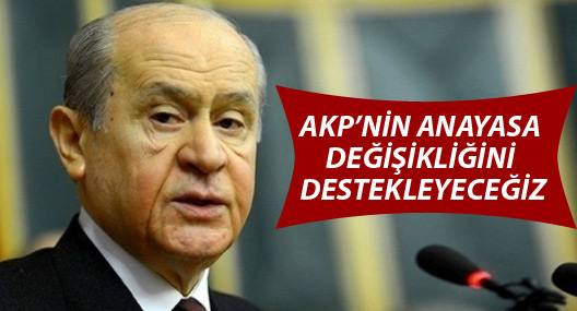 Bahçeli: AKP'nin anayasa değişikliğini destekleyeceğiz