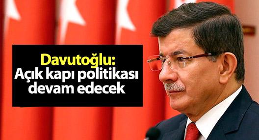 Davutoğlu: Açık kapı politikası devam edecek