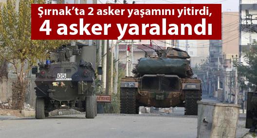 Şırnak'ta 2 asker yaşamını yitirdi, 4 asker yaralandı