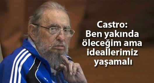 Fidel Castro: Ben yakında öleceğim ama ideallerimiz yaşamalı