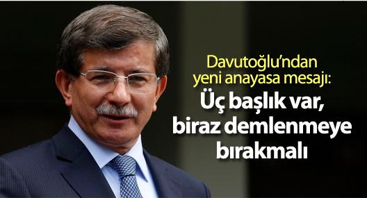 Davutoğlu'ndan yeni anayasa mesajı: Üç başlık var, biraz demlenmeye bırakmalı