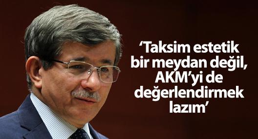 Davutoğlu: 'Taksim estetik bir meydan değil, AKM'yi de değerlendirmek lazım'