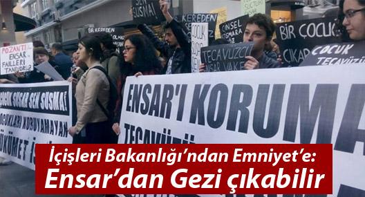 İçişleri Bakanlığı'ndan Emniyet'e: Ensar'dan Gezi çıkabilir