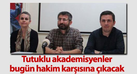 Tutuklu akademisyenler bugün hakim karşısına çıkacak