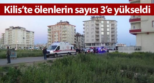 Kilis'te ölenlerin sayısı 3'e yükseldi
