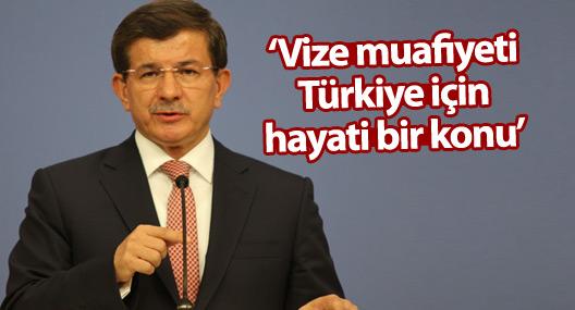 Davutoğlu: Vize muafiyeti Türkiye için hayati bir konu