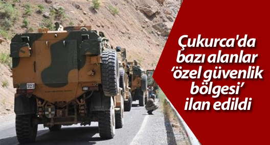 Çukurca'da bazı alanlar 'özel güvenlik bölgesi' ilan edildi
