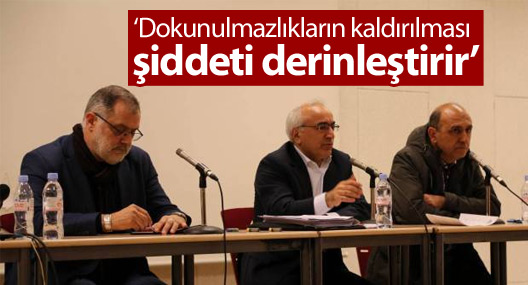 Türkdoğan: Dokunulmazlıkların kaldırılması şiddeti derinleştirir