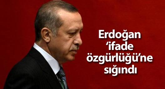 Erdoğan 'ifade özgürlüğü'ne sığındı