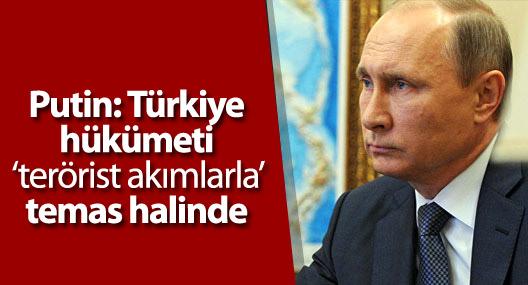 Putin: Türkiye hükümeti 'terörist akımlarla' temas halinde