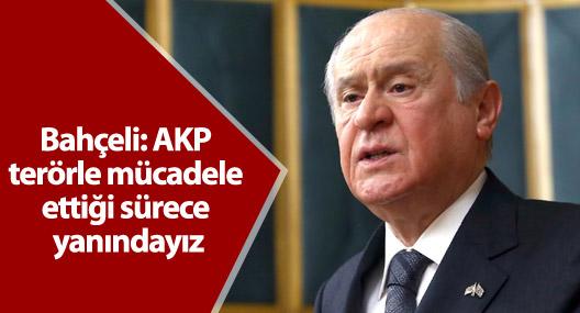 Bahçeli: AKP terörle mücadele ettiği sürece yanındayız