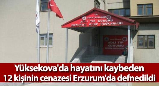 Yüksekova'da hayatını kaybeden 12 kişinin cenazesi Erzurum'da defnedildi