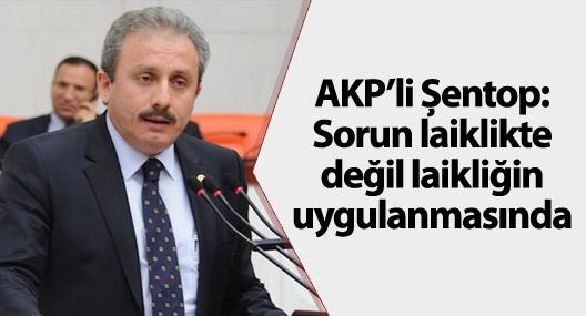 AKP'li Şentop: Sorun laiklikte değil laikliğin uygulanmasında