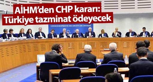 AİHM'den CHP kararı: Türkiye tazminat ödeyecek