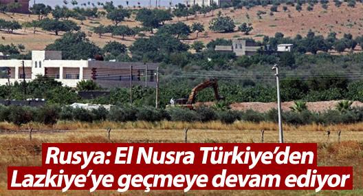 Rusya: El Nusra Türkiye'den Lazkiye'ye geçmeye devam ediyor