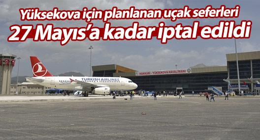 Yüksekova'ya yapılması planlanan uçak seferleri 27 Mayıs'a kadar iptal edildi