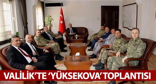 Valilikte Yüksekova operasyonu değerlendirildi