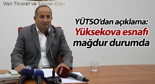 YÜTSO: Yüksekova tüccar ve esnafı iflas etti